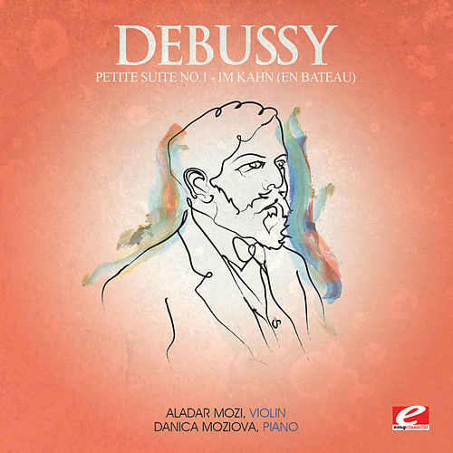 Debussy: Petite Suite No. 1 'Im Kahn' (En bateau) (Digitally Remastered) by Danica Moziova