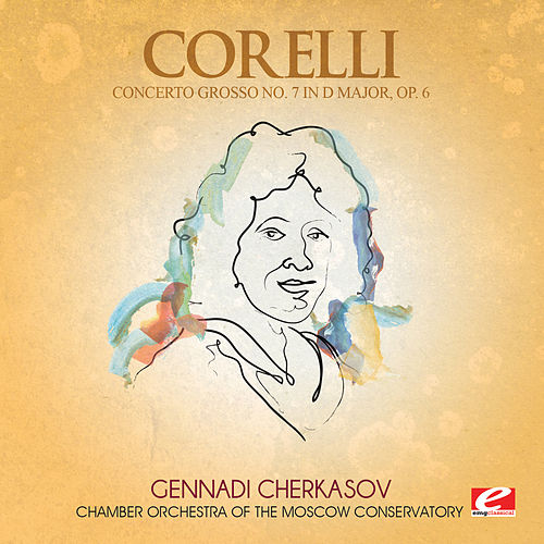 Play & Download Corelli: Concerto Grosso No. 7 in D Major, Op. 6 (Digitally Remastered) by Chamber Orchestra of the Moscow Conservatory | Napster