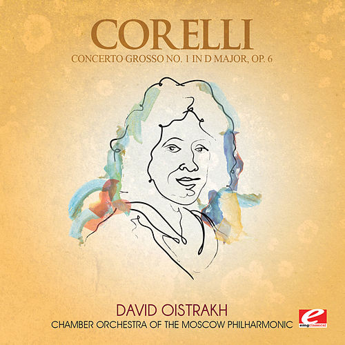Play & Download Corelli: Concerto Grosso No. 1 in D Major, Op. 6 (Digitally Remastered) by Chamber Orchestra of the Moscow Philharmonic | Napster