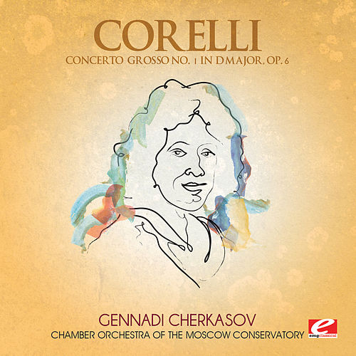 Corelli: Concerto Grosso No. 1 in D Major, Op. 6 (Digitally Remastered) by Chamber Orchestra of the Moscow Conservatory
