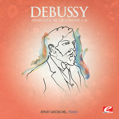 Debussy: Arabesque No. 1 in E Major, L. 66 (Digitally Remastered) by Ernst Gröschel