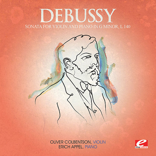 Play & Download Debussy: Sonata for Violin and Piano in G Minor, L. 140 (Digitally Remastered) by Erich Appel | Napster