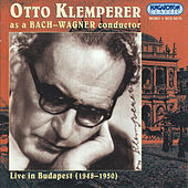 Otto Klemperer as Bach-Wagner Conductor by Various Artists