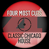 Play & Download Four Most Cuts Presents - Classic Chicago House by Various Artists | Napster