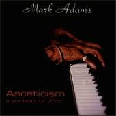 Asceticism: A Portrait Of Jazz by Mark Adams