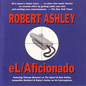 eL Aficionado by Robert Ashley