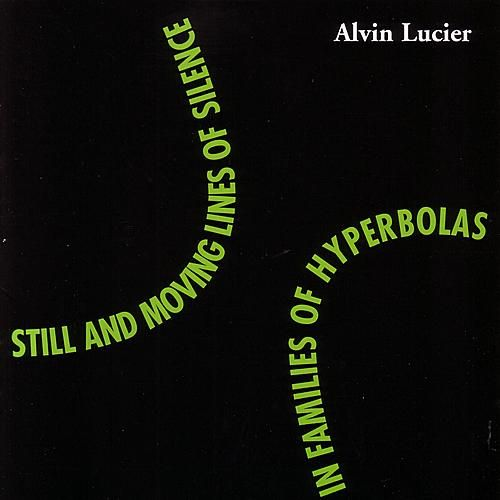 Still and Moving Lines of Silence in Families of Hyperbolas by Alvin Lucier