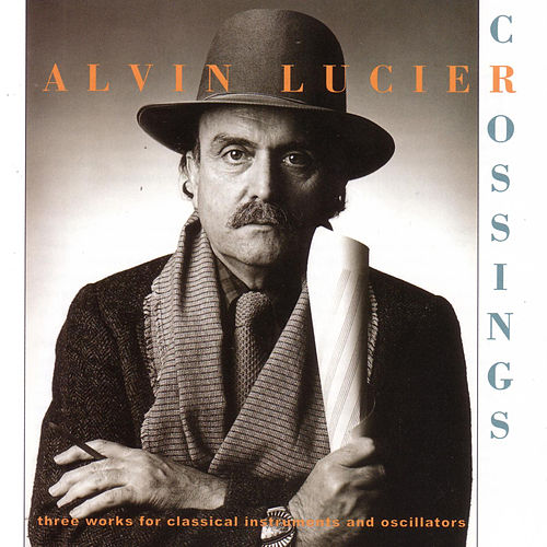 Play & Download Crossings by Alvin Lucier | Napster