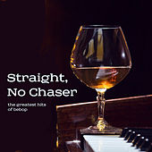 Play & Download Straight, No Chaser: The Greatest Hits of Bebop with Dizzy Gillespie, Thelonious Monk, And More by Various Artists | Napster