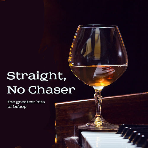 Straight, No Chaser: The Greatest Hits of Bebop with Dizzy Gillespie, Thelonious Monk, And More by Various Artists