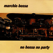 No Bossa No Party by Marchio Bossa