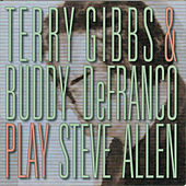 Terry Gibbs & Buddy DeFranco Play Steve Allen by Terry Gibbs