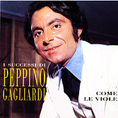 I Successi Di Peppino Gagliardi - Come Le Viole by Peppino Gagliardi
