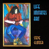 Play & Download Life Imitiates Art by Steve Glotzer | Napster