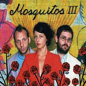Mosquitos III by Mosquitos