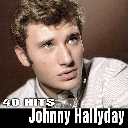Play & Download Johnny Hallyday. 40 Hits by Johnny Hallyday | Napster