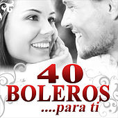 40 Boleros Para Tí by Various Artists