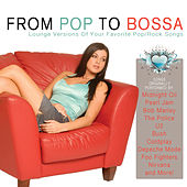 From Pop to Bossa (Lounge Versions of Your Favorite Pop/Rock Songs) by Various Artists