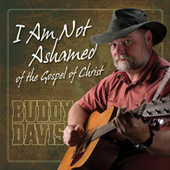 Play & Download I Am Not Ashamed of the Gospel of Christ by Buddy Davis | Napster