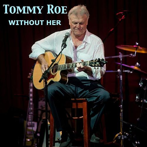 Play & Download Without Her by Tommy Roe | Napster