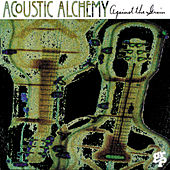 Play & Download Against The Grain by Acoustic Alchemy | Napster