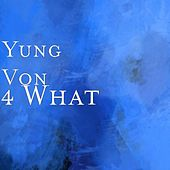 4 What by Yung Von