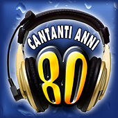 Play & Download Cantanti anni '80 by Various Artists | Napster