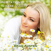 Meditations to Ease Anxiety & Depression - Guided Meditations by Brad Austen