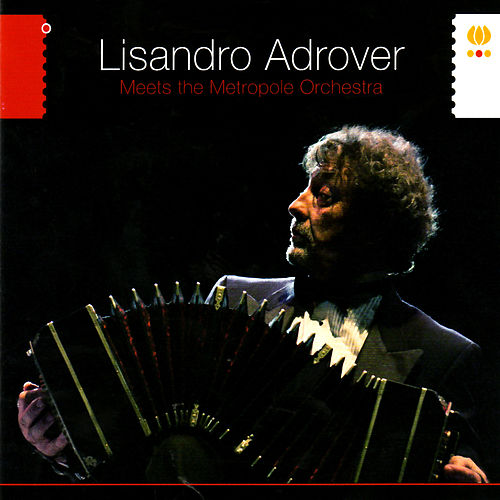 Play & Download Lisandro Adrover Meets the Metropole Orchestra by Metropole Orchestra | Napster