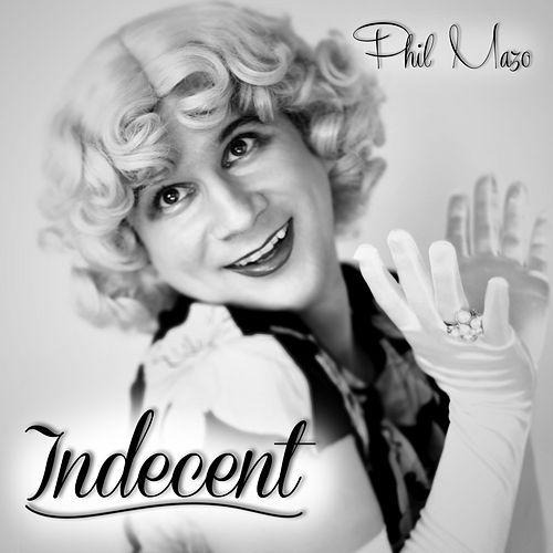 Indecent by Phil Mazo