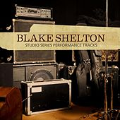 Play & Download Studio Series Performance Tracks by Blake Shelton | Napster