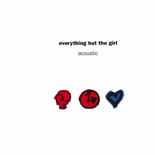 Play & Download Acoustic by Everything But the Girl | Napster