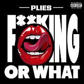 Play & Download F**kin Or What by Plies | Napster