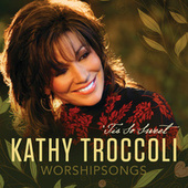 Play & Download Worshipsongs: 'Tis So Sweet by Kathy Troccoli | Napster