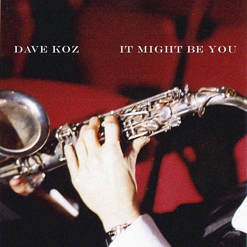 Play & Download It Might Be You (Instrumental) by Dave Koz | Napster