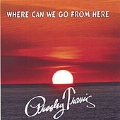 Play & Download Where Can We Go From Here by Presley Travis | Napster