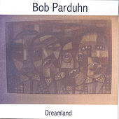 Dreamland by Bob Parduhn