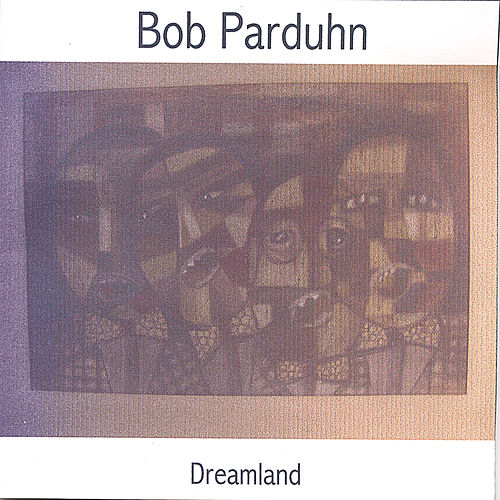 Play & Download Dreamland by Bob Parduhn | Napster