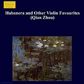 Play & Download Habanera and Other Violin Favourites (Qian Zhou) by Zhou Qian | Napster