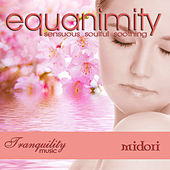 Equanimity: Sensuous Soulful Soothing by Midori
