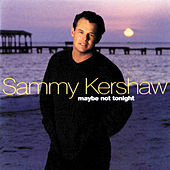 Play & Download Maybe Not Tonight by Sammy Kershaw | Napster