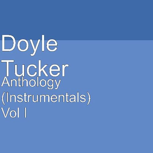 Play & Download Anthology (Instrumentals) Vol I by Doyle Tucker | Napster