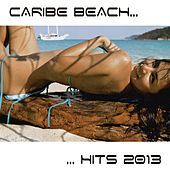 Caribe Beach Hits 2013 by Various Artists