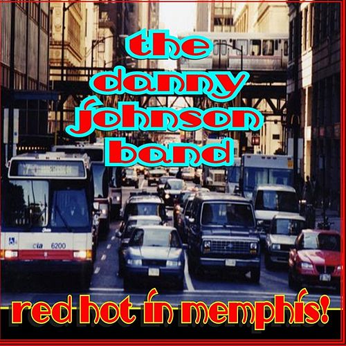 Play & Download Red Hot in Memphis by The Danny Johnson Band | Napster