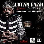 Play & Download Love Is True by Lutan Fyah | Napster