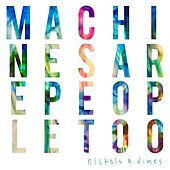 Play & Download Nickels & Dimes by Machines Are People Too | Napster