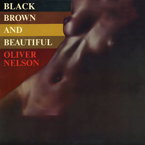 Play & Download Black, Brown and Beautiful by Oliver Nelson | Napster
