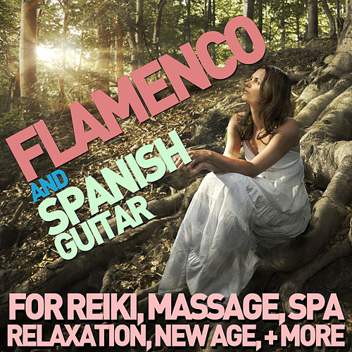 Flamenco and Spanish Guitar for Reiki, Massage, Spa, Relaxation, New Age & Yoga by Various Artists