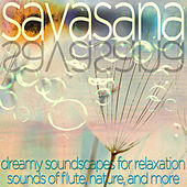 Savasana - Dreamy Soundscapes for Relaxation - Sounds of Flute, Nature, And More by Various Artists