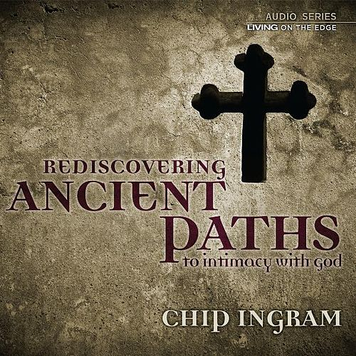 Ancient Paths to Intimacy with God by Chip Ingram